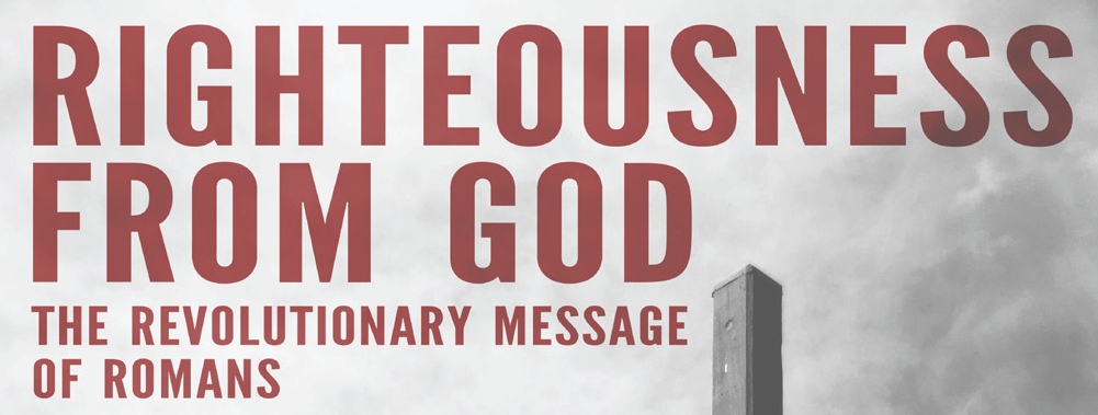 2017 Righteousness From God: The Revolutionary Message of Romans