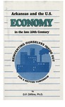 Arkansas and the U.S. Economy in the Late 20th Century: Reinventing Ourselves Inside Out for a Better Tomorrow by Don P. Diffine Ph.D.