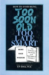 How to Avoid Being Too Soon Old Too Late Smart: More Sage Wisdom from Pre-Boomers and Boomers to the Yuppie Puppies of Generation X by Don P. Diffine Ph.D.