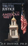 Whatever Happened to Truth, Justice, and the American Way? by Don P. Diffine Ph.D.