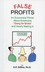 "False Profits: An Economics Primer About Americans ""Going for Broke"" and Nearly Making It by Don P. Diffine Ph.D."