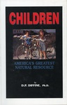 Children: America's Greatest Natural Resource by Don P. Diffine Ph.D.